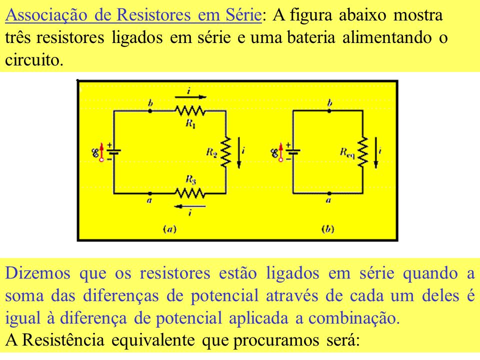 Associação de Resistores em Série: A figura abaixo mostra três resistores ligados em série e uma bateria alimentando o circuito.