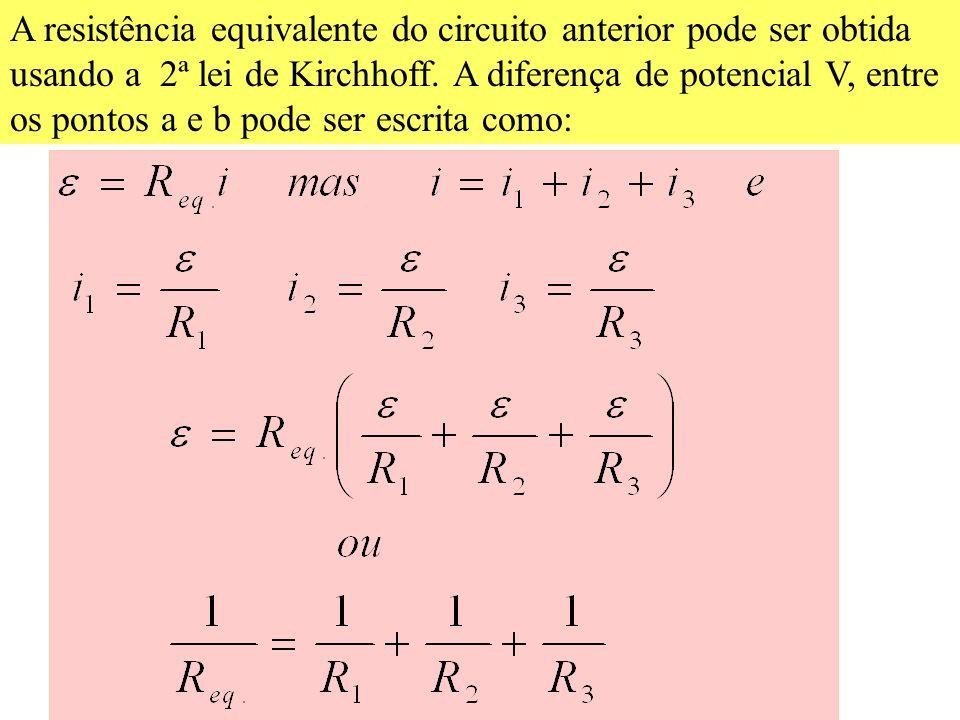 A resistência equivalente do circuito anterior pode ser obtida usando a 2ª lei de Kirchhoff.