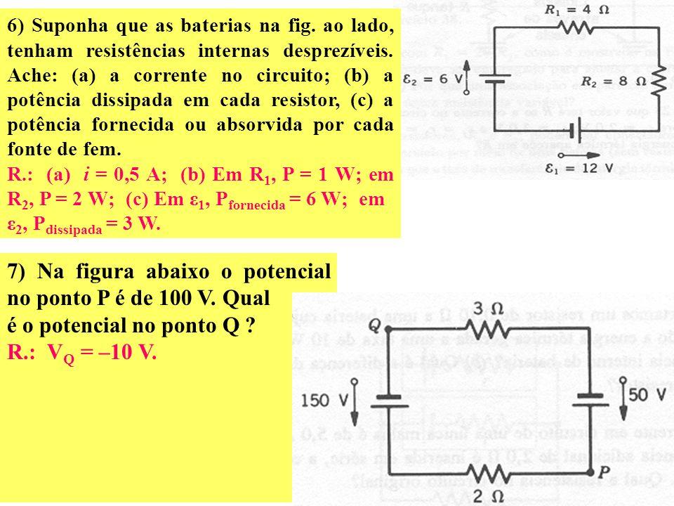 7) Na figura abaixo o potencial no ponto P é de 100 V. Qual