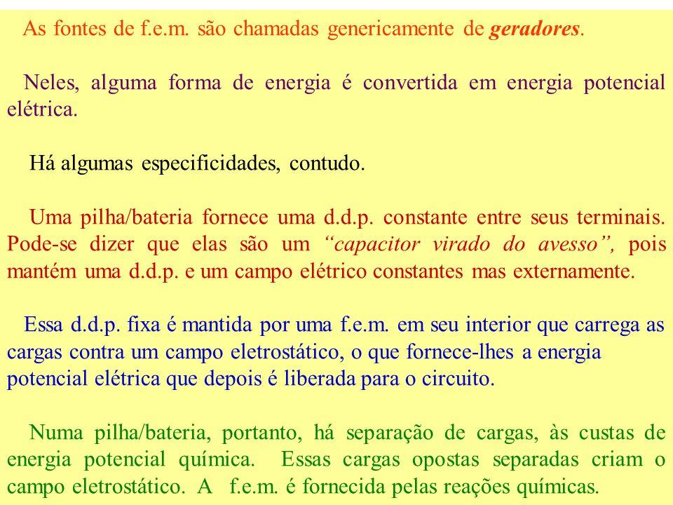 As fontes de f.e.m. são chamadas genericamente de geradores.