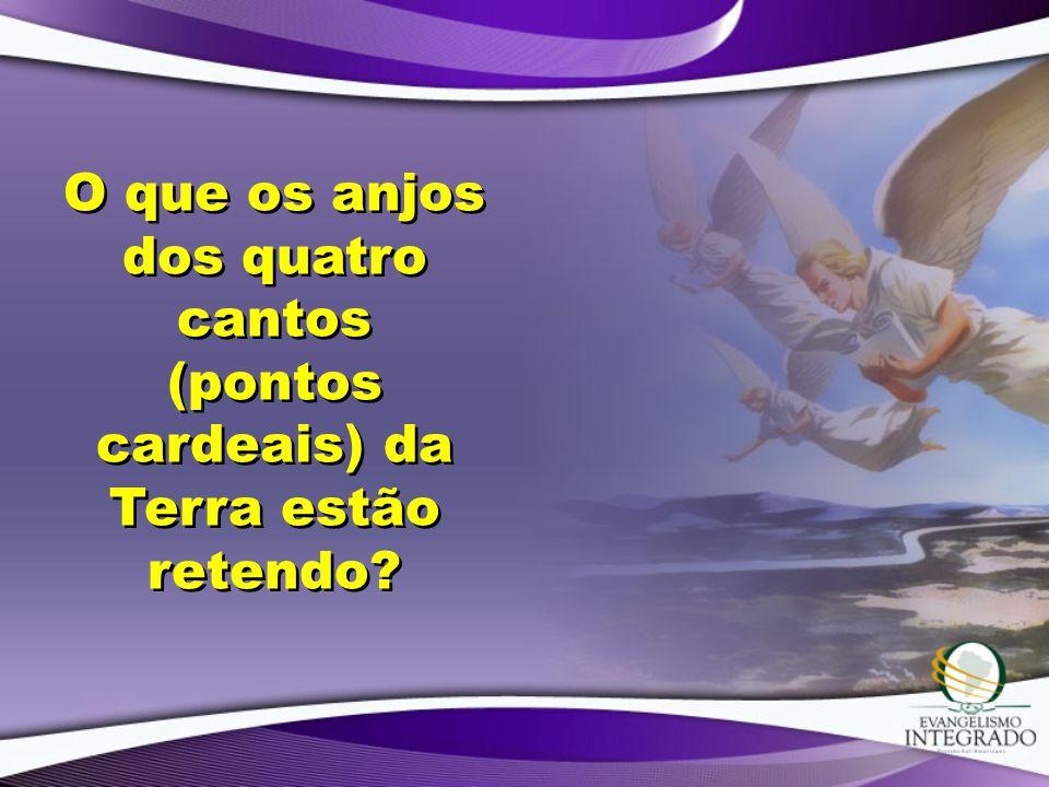 O que os anjos dos quatro cantos (pontos cardeais) da Terra estão retendo