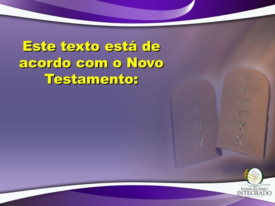 Este texto está de acordo com o Novo Testamento: