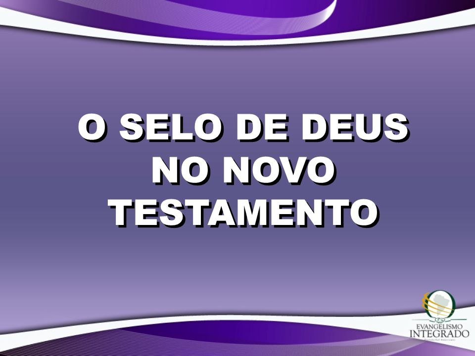 O SELO DE DEUS NO NOVO TESTAMENTO