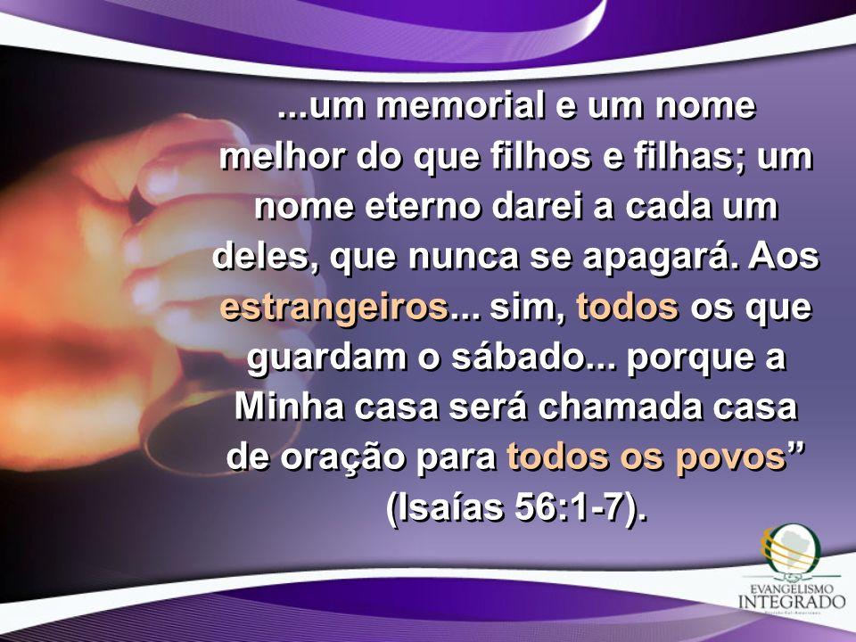 ...um memorial e um nome melhor do que filhos e filhas; um nome eterno darei a cada um deles, que nunca se apagará.