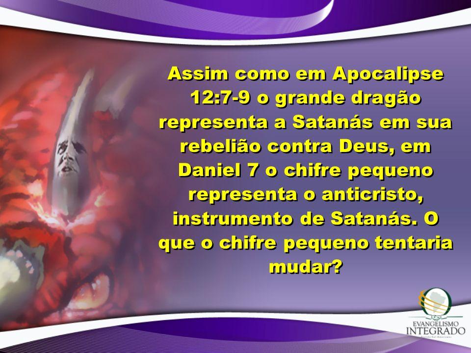 Assim como em Apocalipse 12:7-9 o grande dragão representa a Satanás em sua rebelião contra Deus, em Daniel 7 o chifre pequeno representa o anticristo, instrumento de Satanás.