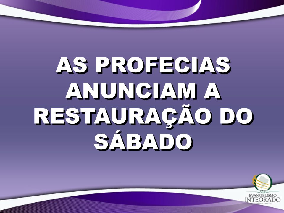 AS PROFECIAS ANUNCIAM A RESTAURAÇÃO DO SÁBADO