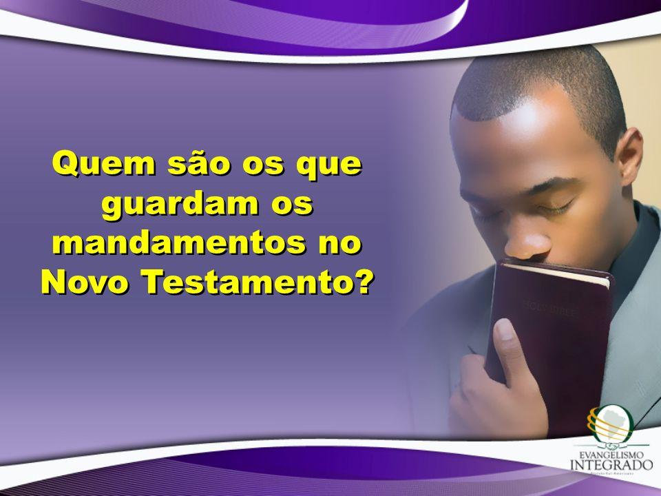 Quem são os que guardam os mandamentos no Novo Testamento