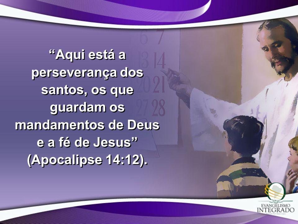 Aqui está a perseverança dos santos, os que guardam os mandamentos de Deus e a fé de Jesus (Apocalipse 14:12).