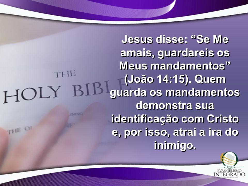 Jesus disse: Se Me amais, guardareis os Meus mandamentos (João 14:15).