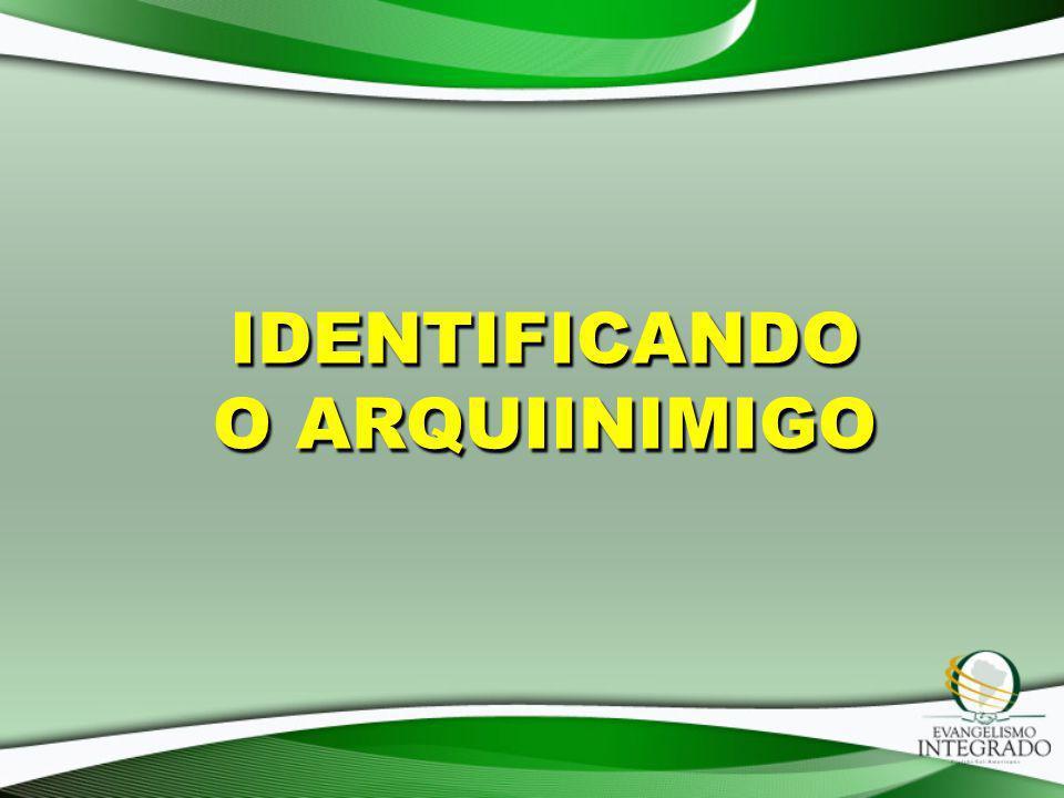 IDENTIFICANDO O ARQUIINIMIGO