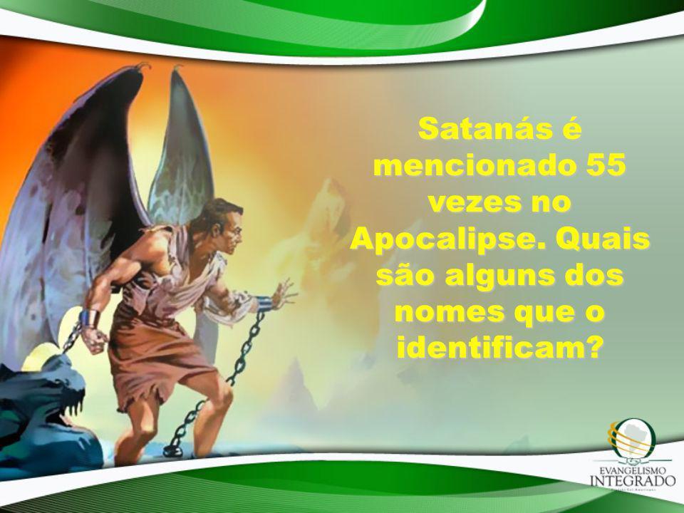 Satanás é mencionado 55 vezes no Apocalipse