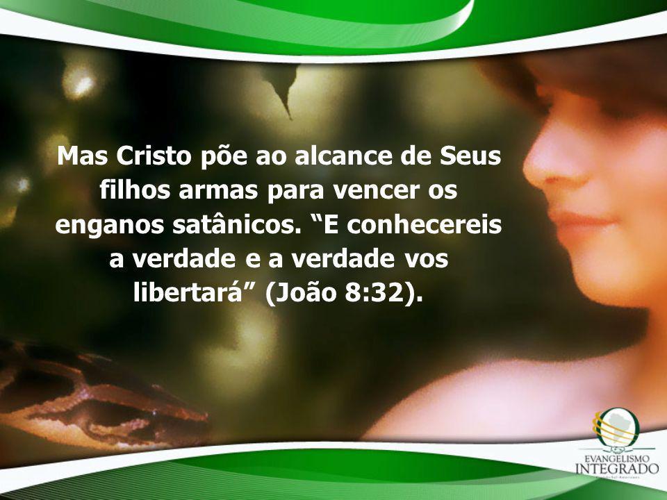 Mas Cristo põe ao alcance de Seus filhos armas para vencer os enganos satânicos.