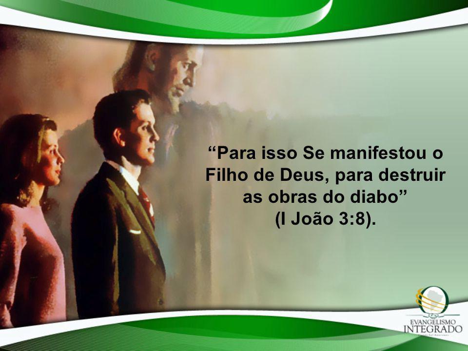 Para isso Se manifestou o Filho de Deus, para destruir as obras do diabo (I João 3:8).