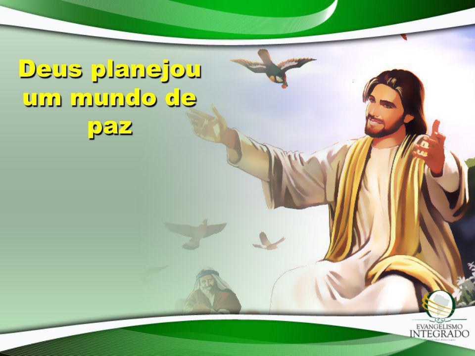 Deus planejou um mundo de paz