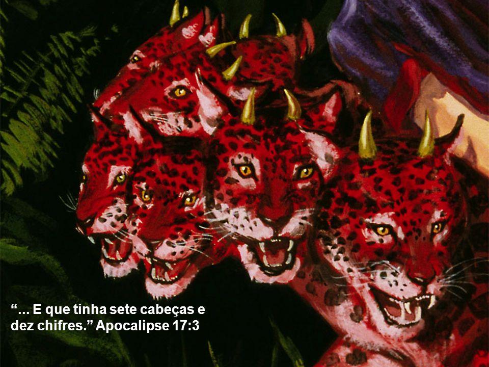 ... E que tinha sete cabeças e dez chifres. Apocalipse 17:3