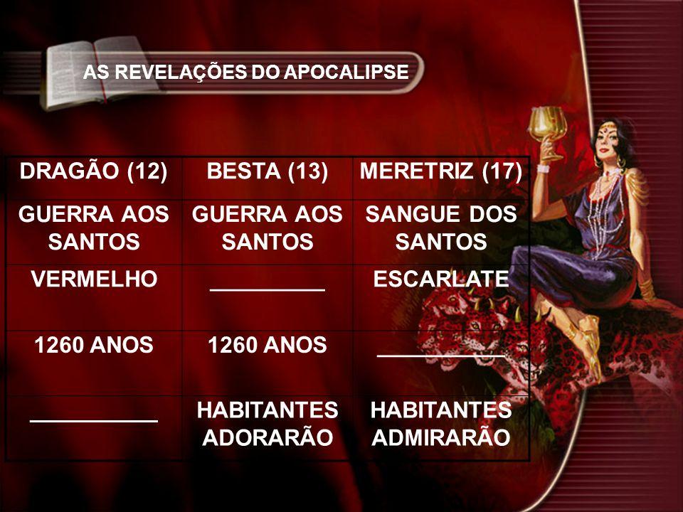 DRAGÃO (12) BESTA (13) MERETRIZ (17) GUERRA AOS SANTOS