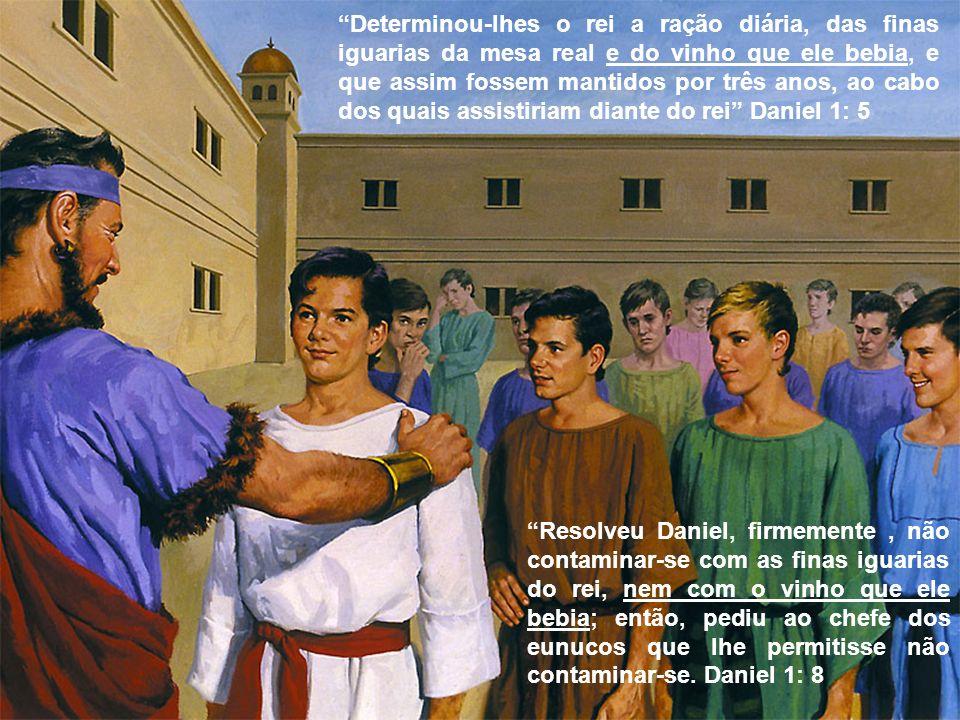 Determinou-lhes o rei a ração diária, das finas iguarias da mesa real e do vinho que ele bebia, e que assim fossem mantidos por três anos, ao cabo dos quais assistiriam diante do rei Daniel 1: 5
