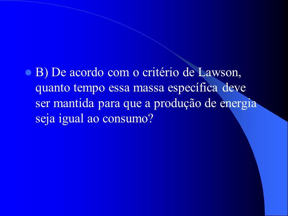 B) De acordo com o critério de Lawson, quanto tempo essa massa específica deve ser mantida para que a produção de energia seja igual ao consumo
