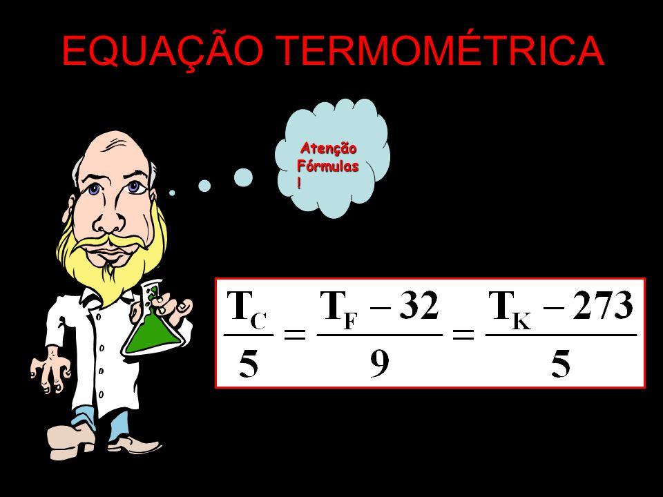 EQUAÇÃO TERMOMÉTRICA Atenção Fórmulas!