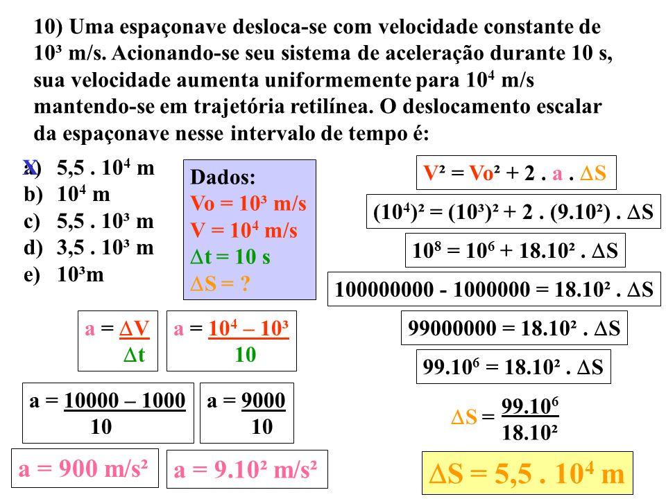 10) Uma espaçonave desloca-se com velocidade constante de 10³ m/s