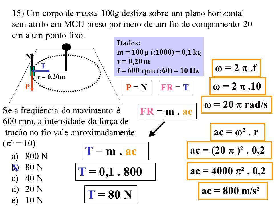 15) Um corpo de massa 100g desliza sobre um plano horizontal sem atrito em MCU preso por meio de um fio de comprimento 20 cm a um ponto fixo.