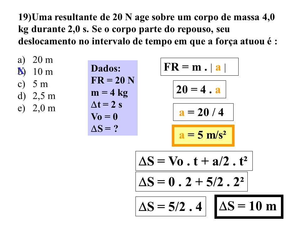 S = Vo . t + a/2 . t² S = 0 . 2 + 5/2 . 2² S = 5/2 . 4 S = 10 m