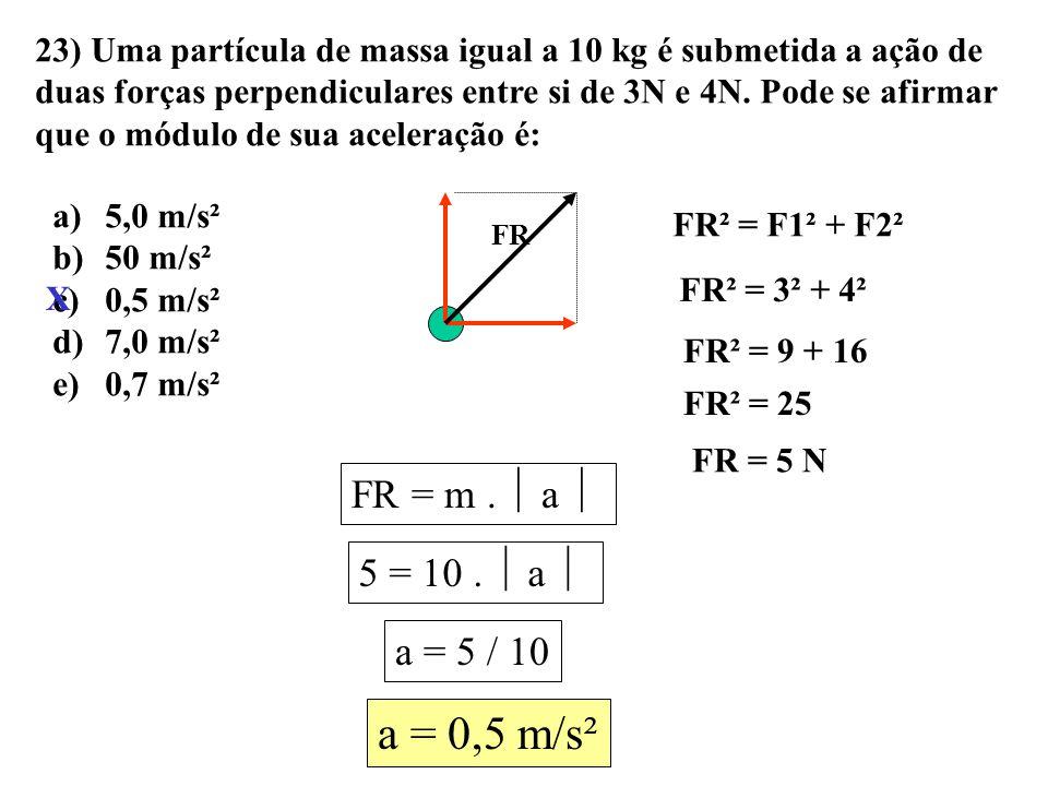 a = 0,5 m/s² FR = m .  a  5 = 10 .  a  a = 5 / 10