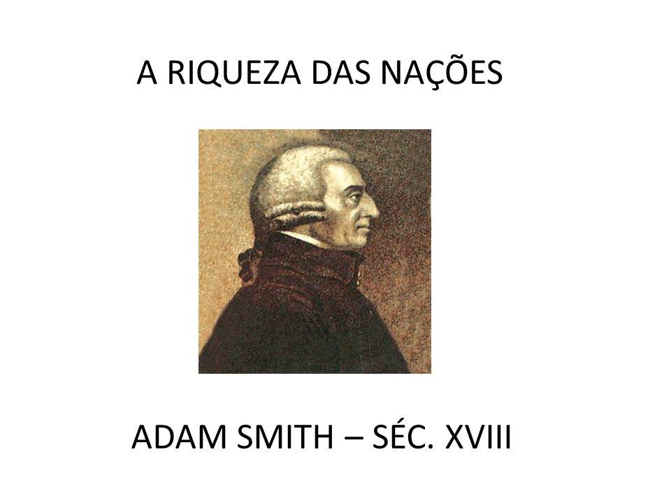 A RIQUEZA DAS NAÇÕES ADAM SMITH – SÉC. XVIII