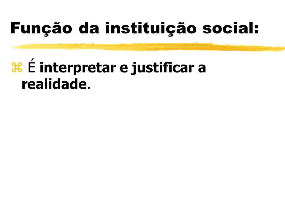 Função da instituição social: