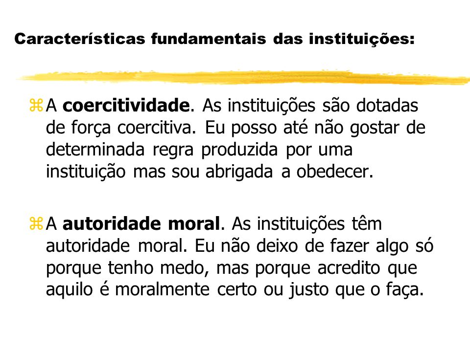 Características fundamentais das instituições: