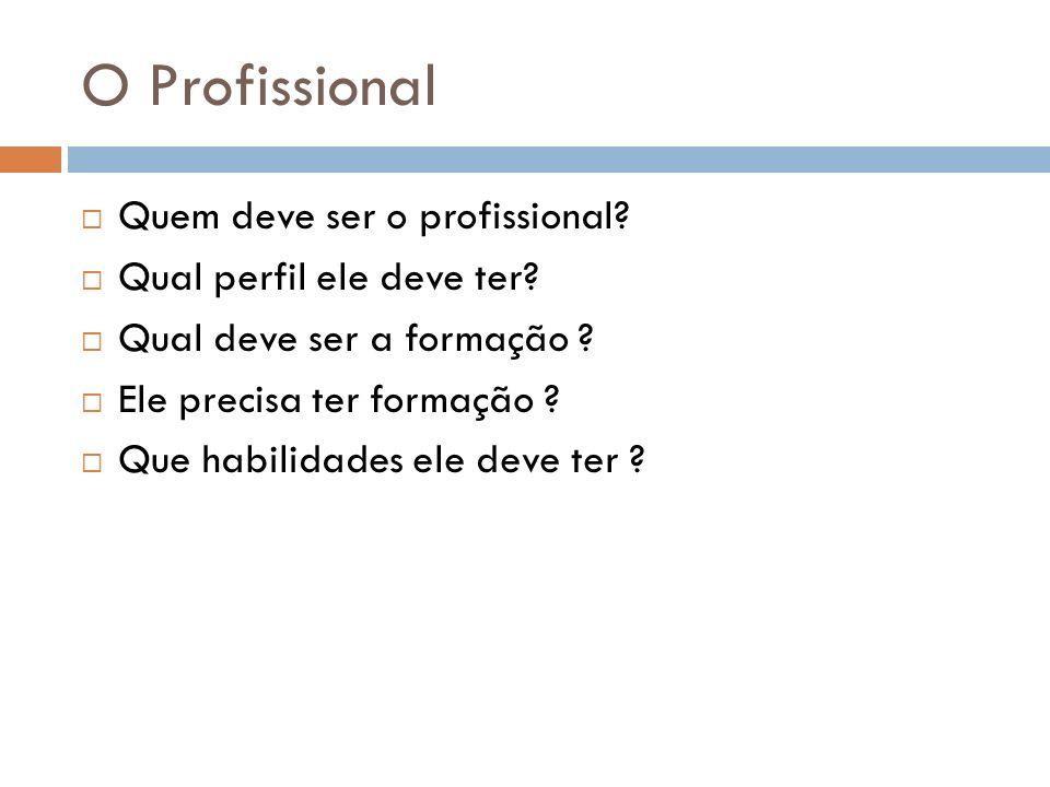 O Profissional Quem deve ser o profissional Qual perfil ele deve ter