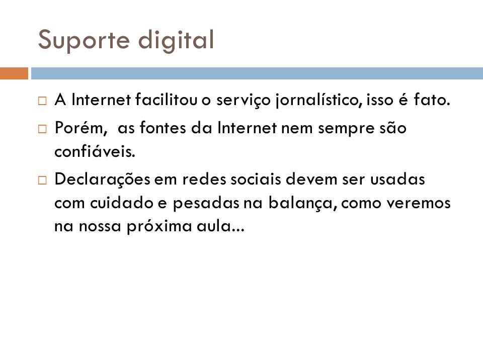 Suporte digital A Internet facilitou o serviço jornalístico, isso é fato. Porém, as fontes da Internet nem sempre são confiáveis.