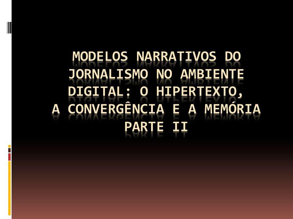 Modelos narrativos do jornalismo no ambiente digital: o hipertexto, a convergência e a memória Parte II