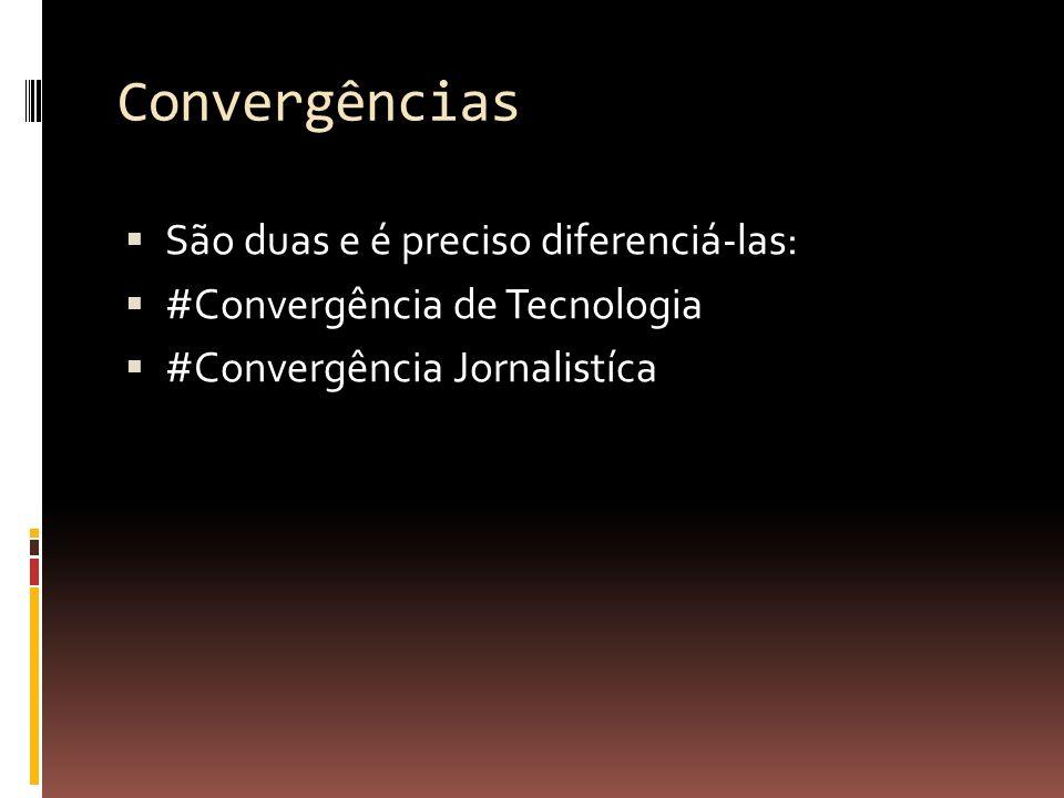 Convergências São duas e é preciso diferenciá-las: