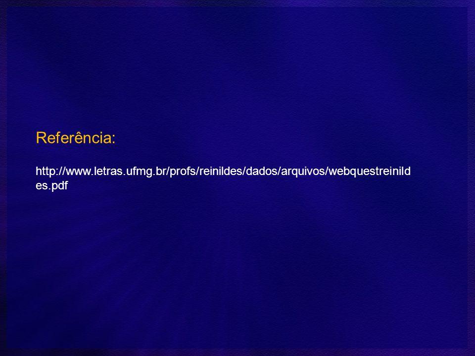Referência: http://www.letras.ufmg.br/profs/reinildes/dados/arquivos/webquestreinildes.pdf