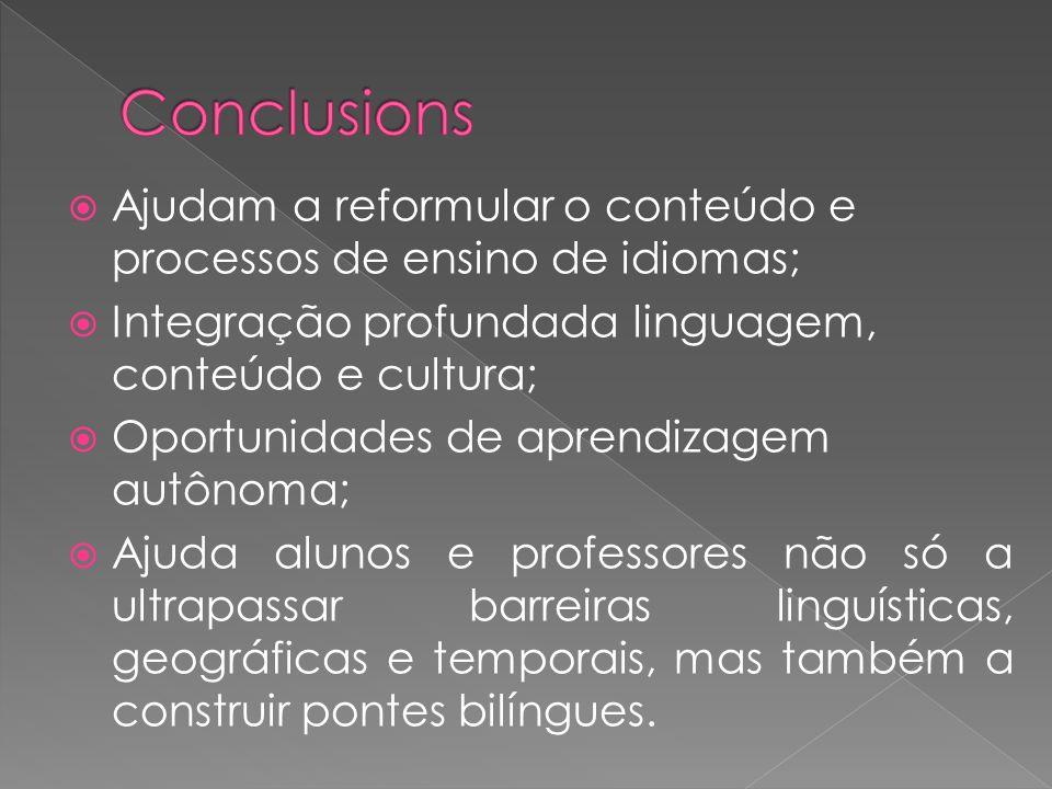 Conclusions Ajudam a reformular o conteúdo e processos de ensino de idiomas; Integração profundada linguagem, conteúdo e cultura;