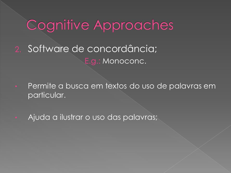 Cognitive Approaches Software de concordância; E.g.: Monoconc.