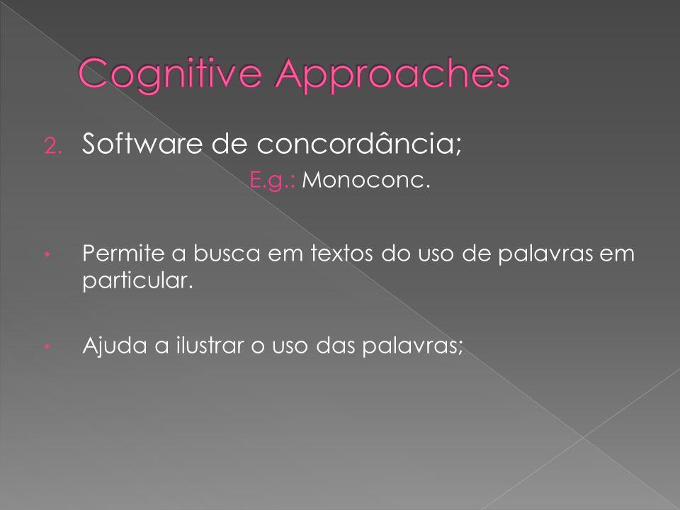 Cognitive Approaches Software de concordância; E.g.: Monoconc.