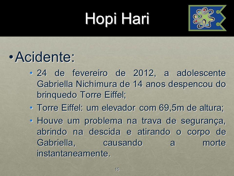 Hopi Hari Acidente: 24 de fevereiro de 2012, a adolescente Gabriella Nichimura de 14 anos despencou do brinquedo Torre Eiffel;