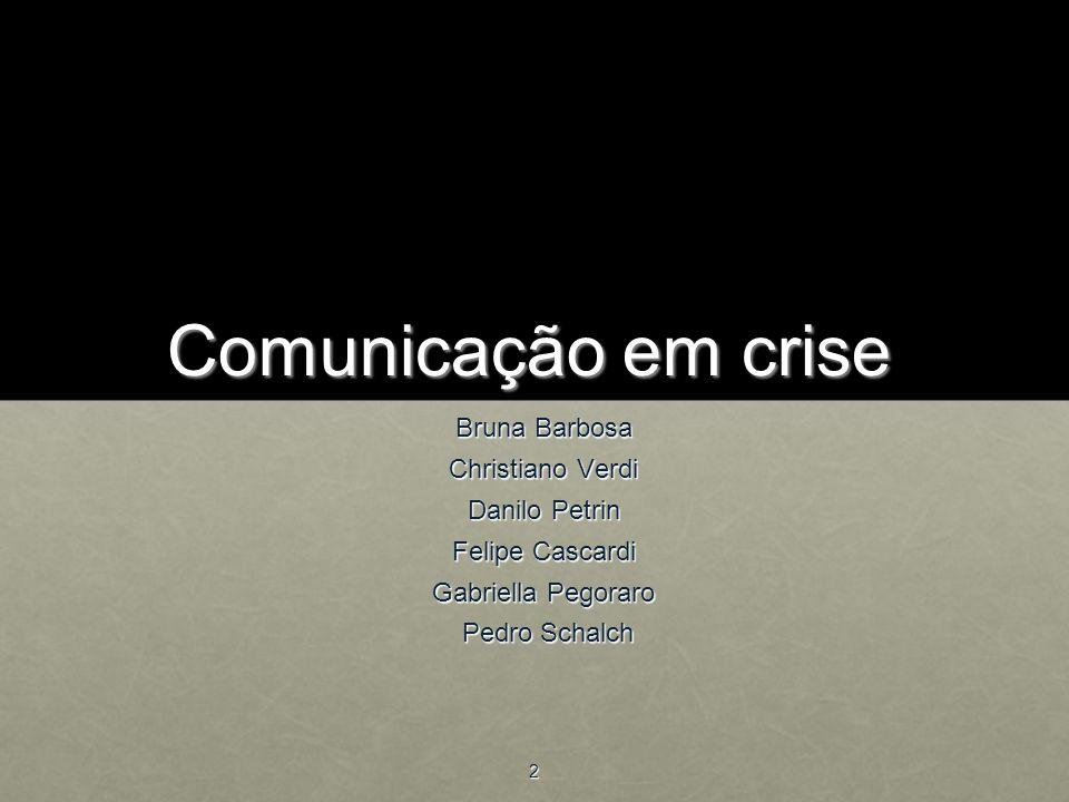 Comunicação em crise Bruna Barbosa Christiano Verdi Danilo Petrin