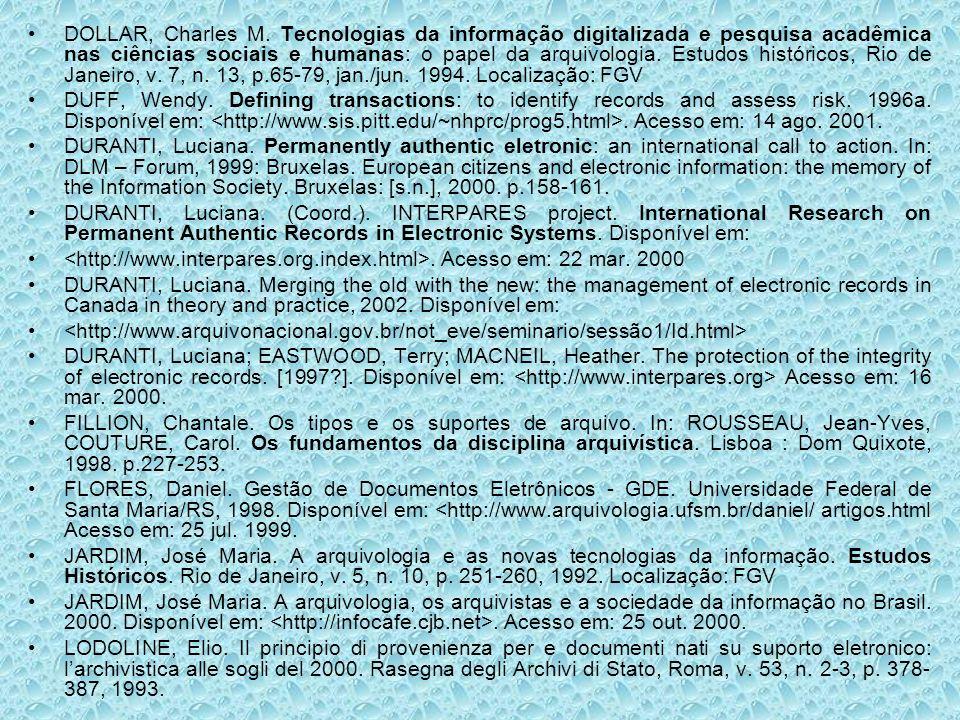 DOLLAR, Charles M. Tecnologias da informação digitalizada e pesquisa acadêmica nas ciências sociais e humanas: o papel da arquivologia. Estudos históricos, Rio de Janeiro, v. 7, n. 13, p.65-79, jan./jun. 1994. Localização: FGV
