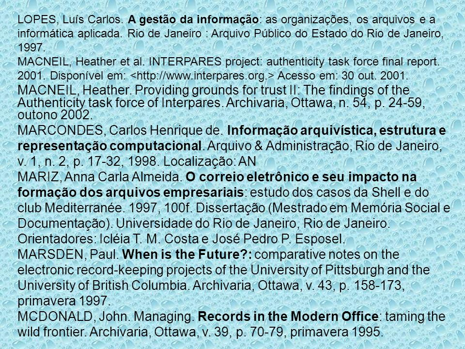 LOPES, Luís Carlos. A gestão da informação: as organizações, os arquivos e a informática aplicada. Rio de Janeiro : Arquivo Público do Estado do Rio de Janeiro, 1997.