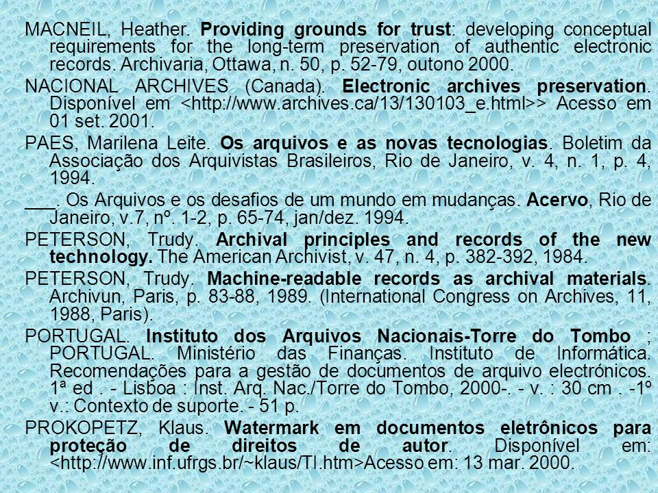 MACNEIL, Heather. Providing grounds for trust: developing conceptual requirements for the long-term preservation of authentic electronic records. Archivaria, Ottawa, n. 50, p. 52-79, outono 2000.