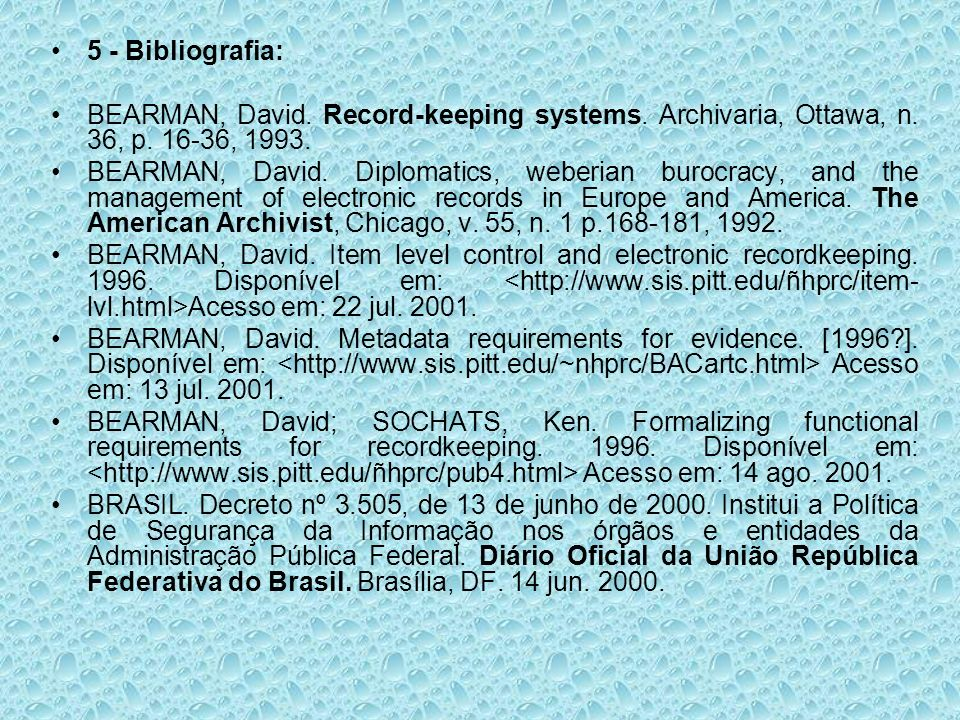 5 - Bibliografia: BEARMAN, David. Record-keeping systems. Archivaria, Ottawa, n. 36, p. 16-36, 1993.
