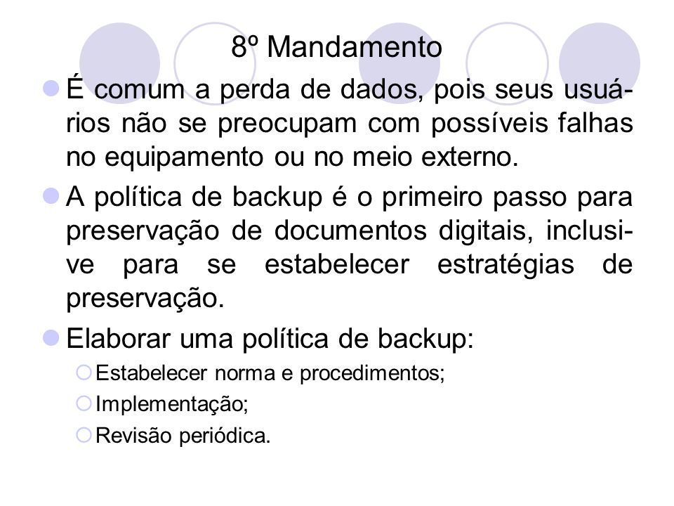 8º MandamentoÉ comum a perda de dados, pois seus usuá-rios não se preocupam com possíveis falhas no equipamento ou no meio externo.