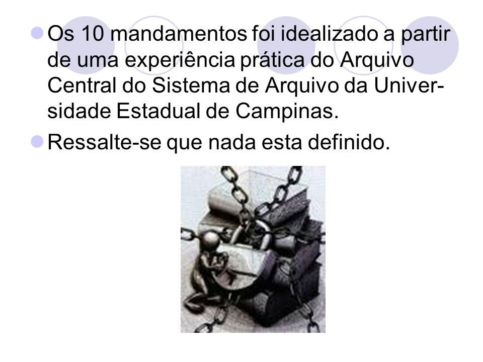 Os 10 mandamentos foi idealizado a partir de uma experiência prática do Arquivo Central do Sistema de Arquivo da Univer-sidade Estadual de Campinas.