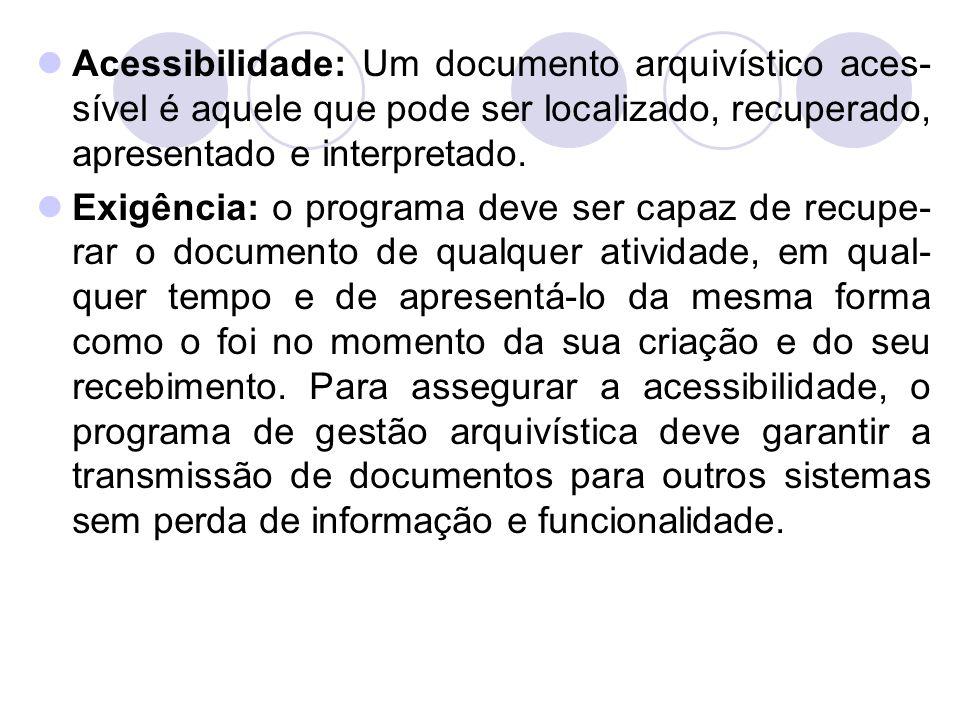 Acessibilidade: Um documento arquivístico aces-sível é aquele que pode ser localizado, recuperado, apresentado e interpretado.
