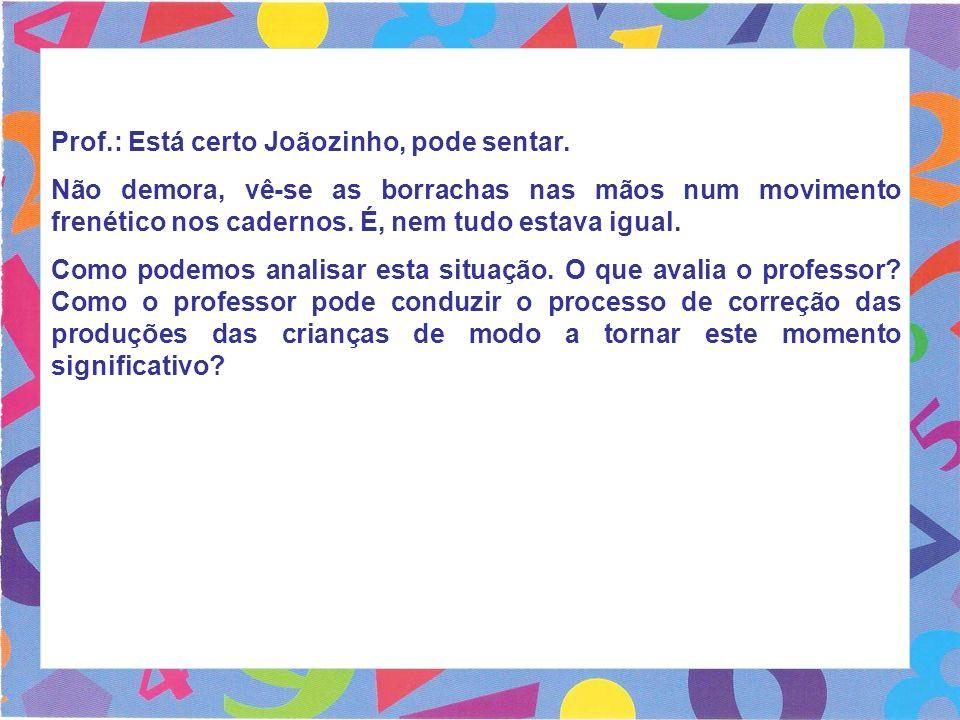 Prof.: Está certo Joãozinho, pode sentar.