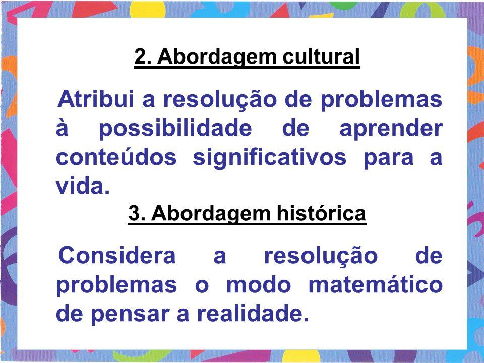 2. Abordagem cultural Atribui a resolução de problemas à possibilidade de aprender conteúdos significativos para a vida.