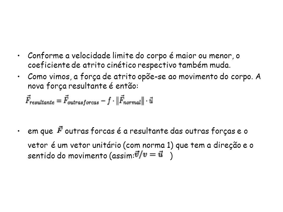 Conforme a velocidade limite do corpo é maior ou menor, o coeficiente de atrito cinético respectivo também muda.